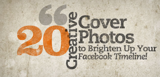 20 Creative Cover Photos to Brighten Up Your Facebook Timeline!